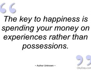 the-key-to-happiness-is-spending-your-author-unknown