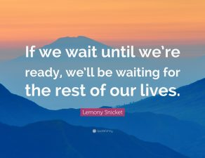 363345-lemony-snicket-quote-if-we-wait-until-we-re-ready-we-ll-be-waiting