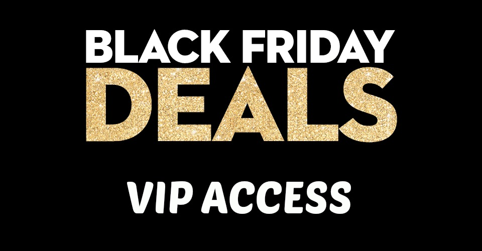 5662b575a5b626 Grab Your VIP Black Friday Offers Here!